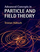 Advanced Concepts in Particle and Field Theory | Tristan Hübsch |
