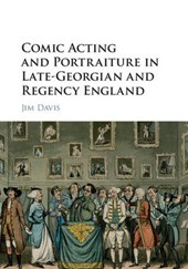 Comic Acting and Portraiture in Late-Georgian and Regency En | Jim Davis |