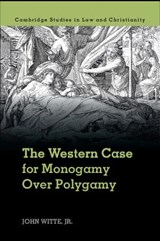 The Western Case for Monogamy Over Polygamy | Witte, John, Jr. |