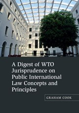 A Digest of WTO Jurisprudence on Public International Law Concepts and Principles | Graham Cook |