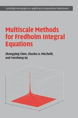 Multiscale Methods for Fredholm Integral Equations | Chen, Zhongying ; Micchelli, Charles A. ; Xu, Yuesheng |