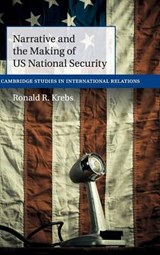 Narrative and the Making of US National Security | Ronald R. Krebs |