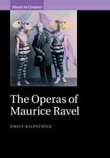 The Operas of Maurice Ravel | Emily Kilpatrick |