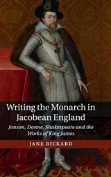 Writing the Monarch in Jacobean England | Jane Rickard |