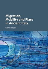 Migration, Mobility and Place in Ancient Italy | Elena Isayev |
