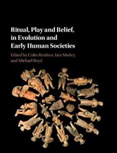 Ritual, Play and Belief in Early Human Societies | Colin Renfrew |
