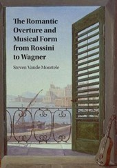 Romantic Overture and Musical Form from Rossini to Wagner | Steven Vande Moortele |
