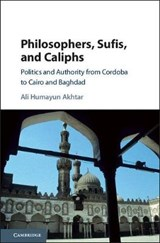 Philosophers, Sufis, and Caliphs | Ali Humayun Akhtar |