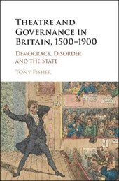 Theatre and Governance in Britain, 1500-1900