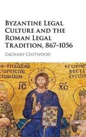 Byzantine Legal Culture and the Roman Legal Tradition, 867-1 | Zachary Chitwood |