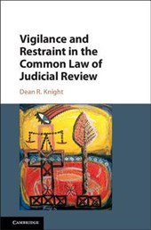 Vigilance and Restraint in the Common Law of Judicial Review | Dean R. Knight |