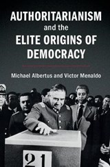 Authoritarianism and the Elite Origins of Democracy | Albertus, Michael ; Menaldo, Victor |
