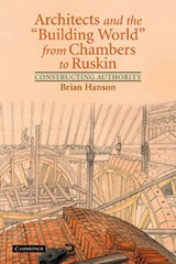 "Architects and the ""Building World' from Chambers to Ruskin 
