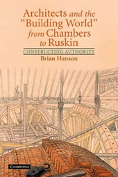 "Architects and the ""Building World' from Chambers to Ruskin"
