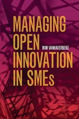 Managing Open Innovation in Smes | Wim Vanhaverbeke |