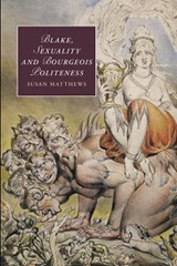 Blake, Sexuality and Bourgeois Politeness | Susan R. Matthews |