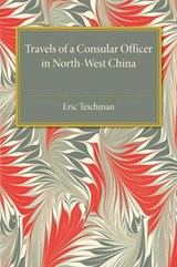 Travels of a Consular Officer in North-West China | Eric Teichman |