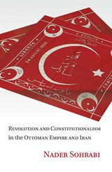 Revolution and Constitutionalism in the Ottoman Empire and Iran | Nader Sohrabi |
