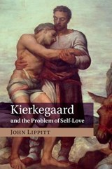 Kierkegaard and the Problem of Self-love | John Lippitt |