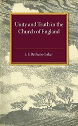 Unity and Truth In the Church of England | James Bethune-baker |