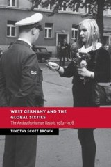 West Germany and the Global Sixties | Timothy Scott Brown |