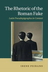 The Rhetoric of the Roman Fake | Irene Peirano |