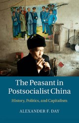 The Peasant in Postsocialist China | Alexander F. Day |