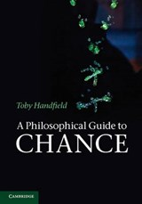 A Philosophical Guide to Chance | Toby Handfield |