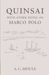 Quinsai With Other Notes on Marco Polo | A. C. Moule |