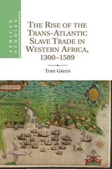 The Rise of the Trans-Atlantic Slave Trade in Western Africa, 1300-1589 | Toby Green |