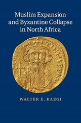 Muslim Expansion and Byzantine Collapse in North Africa | Walter E. Kaegi |