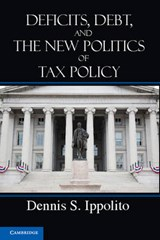Deficits, Debt, and the New Politics of Tax Policy | Dennis S. Ippolito |