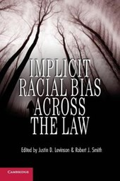Implicit Racial Bias Across the Law. Edited by Justin D. Levinson, Roger J. Smith |  |