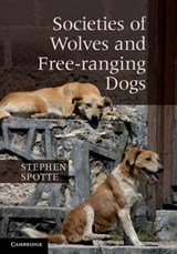 Societies of Wolves and Free-Ranging Dogs. by Stephen Spotte | Stephen Spotte |