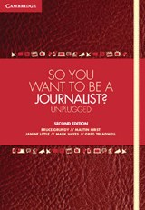 So You Want To Be A Journalist? | Bruce (university Of Queensland) Grundy ; Martin (deakin University, Victoria) Hirst ; Janine (deakin University, Victoria) Little ; Mark (university of Queensland) Hayes |