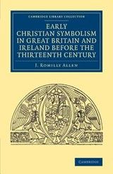 Early Christian Symbolism in Great Britain and Ireland Before the Thirteenth Century | J.romilly Allen |