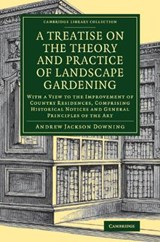A   Treatise on the Theory and Practice of Landscape Gardening | Andrew Jackson Downing |