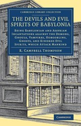 Devils and Evil Spirits of Babylonia | R Campbell Thompson |