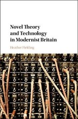 Novel Theory and Technology in Modernist Britain | Heather Fielding |