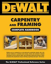 Dewalt Carpentry and Framing Complete Handbook | Gary Brackett |