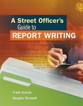 A Street Officer's Guide to Report Writing | Scalise, Frank; Strosahl, Douglas |