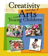 Creativity and the Arts With Young Children | Isbell, Rebecca T. ; Raines, Shirley C. |