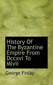 History of the Byzantine Empire from DCCXVI to MLVII | George Finlay |