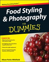 Food Styling and Photography For Dummies | Alison Parks-Whitfield |