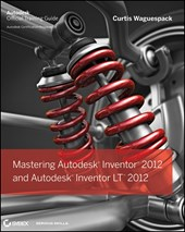 Mastering Autodesk Inventor 2012 and Autodesk Inventor LT 2012 | Curtis Waguespack |