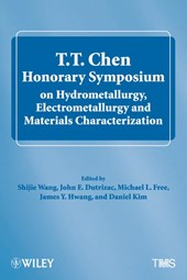 T.T. Chen Honorary Symposium on Hydrometallurgy, Electrometallurgy and Materials Characterization