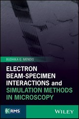 Electron Beam-Specimen Interactions and Simulation Methods in Microscopy | Budhika G. Mendis |