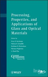 Processing, Properties, and Applications of Glass and Optical Materials | Arun K. Varshneya |