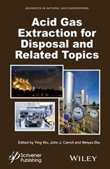 Acid Gas Extraction for Disposal and Related Topics | Ying Wu; John J. Carroll |