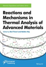 Reactions and Mechanisms in Thermal Analysis of Advanced Materials | Atul Tiwari; Baldev Raj |
